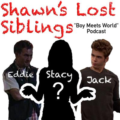 """Shawn's Lost Siblings: """"Boy Meets World"""" Podcast"""