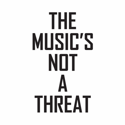 The Music's Not A Threat