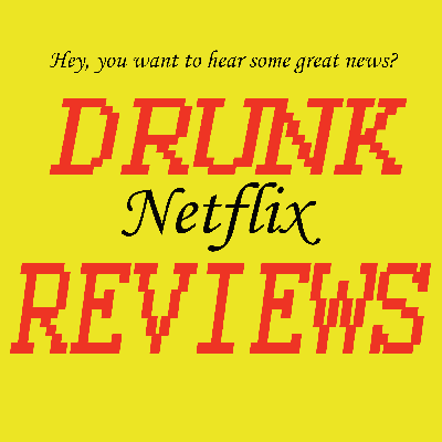 Three friends, watch Netflix, get drunk, and then talk about it.