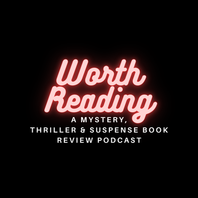 Worth Reading: A Mystery, Thriller, and Suspense Book Review Podcast