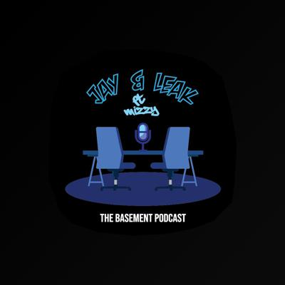 Jay And Leak: The Basement Podcast Featuring Mizzy