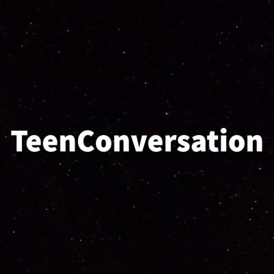 The TeenConversation Podcast