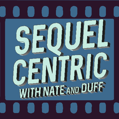 SequelCentric With Nate & Duff