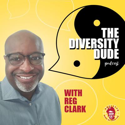 The Diversity Dude Podcast with Reg Clark