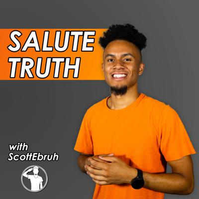 Salute Truth with ScottEbruh