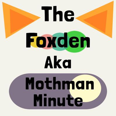 The Foxden Aka Mothman Minute