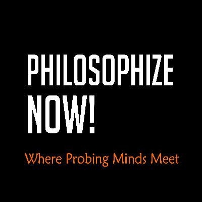 Philosophize Now!