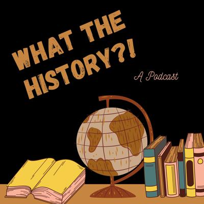What The History?!