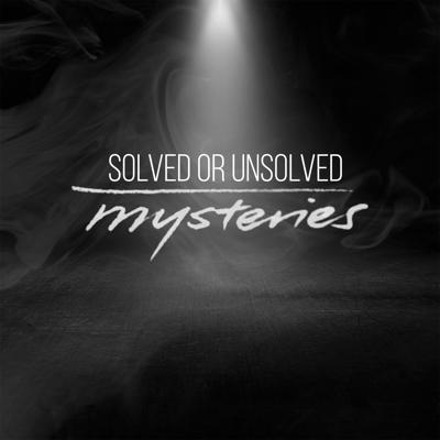Solve or Unsolved Mysteries
