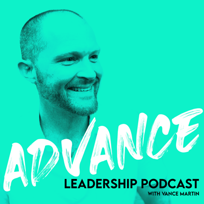 Advance Leadership Podcast with Vance Martin