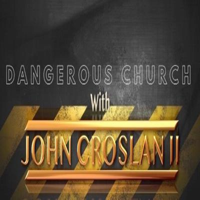 Dangerous Church with John Croslan II