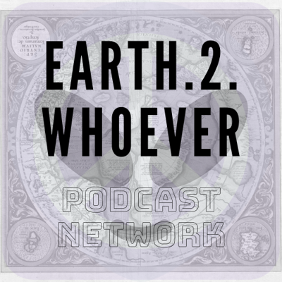 ERTH2WHOEVR PODCAST NETWORK