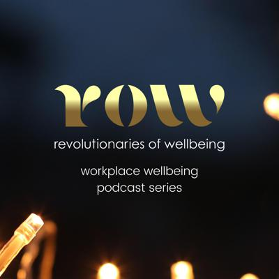 ROW: Workplace Wellbeing Podcast