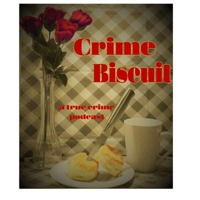 Crime Biscuit: A True Crime Podcast