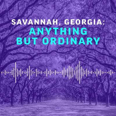 Introduction | Savannah Georgia Anything But Ordinary S0E0