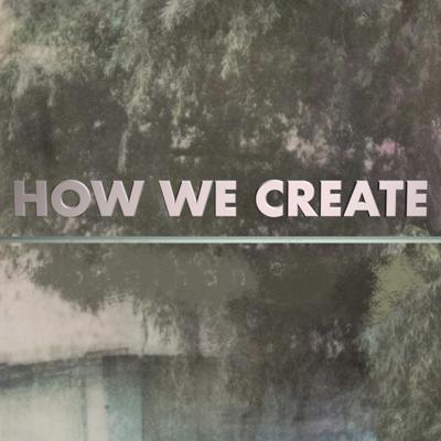 How We Create