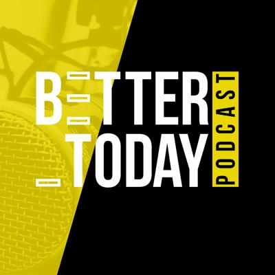 Better Today Podcast