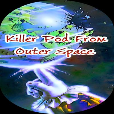 Killer Pod From Outer Space