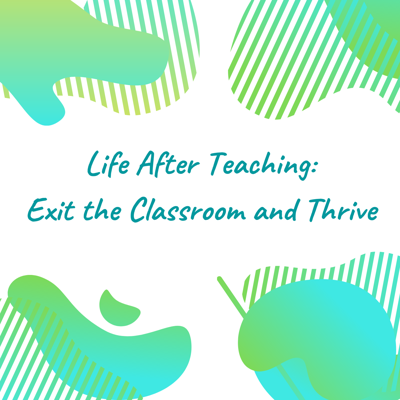 Life After Teaching