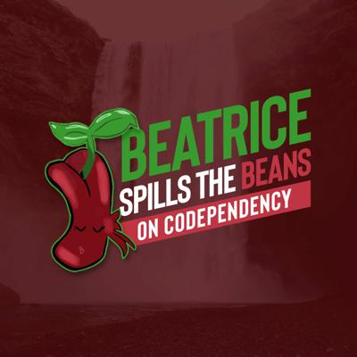 Beatrice Spills the Beans (on Codependency)