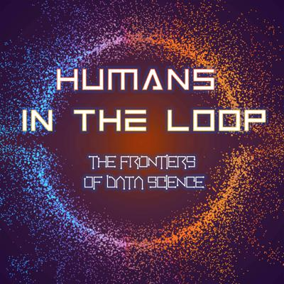Humans in the Loop: the Frontiers of Data Science
