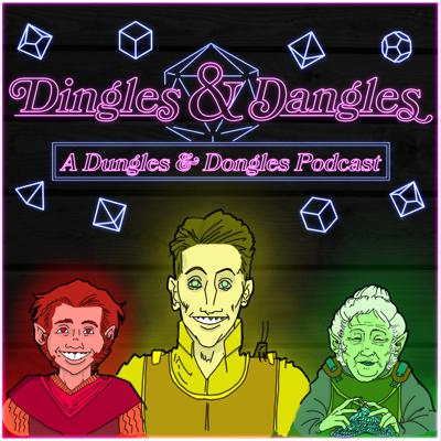 Dingles & Dangles: A Dungles & Dongles Podcast