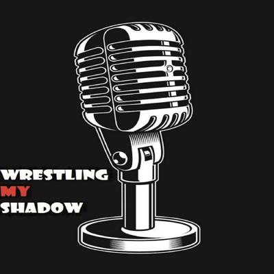 Wrestling My Shadow Podcast