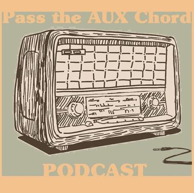 Pass the Aux Chord Podcast