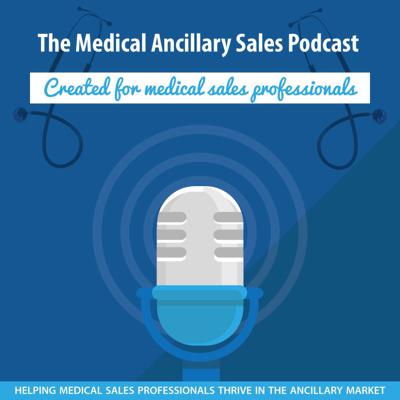 Every Ancillary Medical Sales Podcast