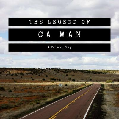 The Legend of CA Man | A Tale of Tay