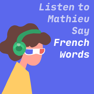 Listen to Mathieu Say French Words