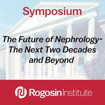 Eighth RI Symposium: The Future of Nephrology – The Next Two Decades and Beyond