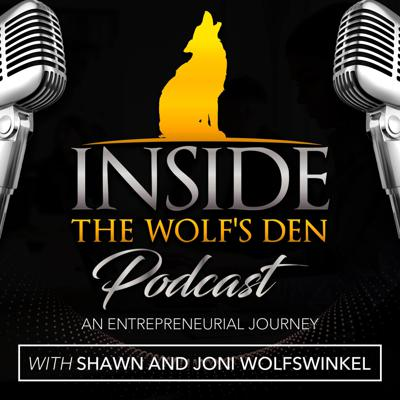 Inside the Wolf's Den an Entrepreneurial Journey with Shawn and Joni Wolfswinkel