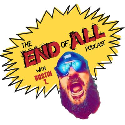 The End of All Podcast