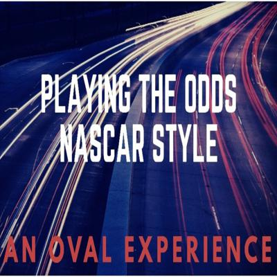 Playing The Odds NASCAR Style