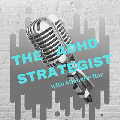 The ADHD Strategist with Michelle Raz Podcast