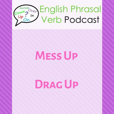 Cover art for English Phrasal Verbs (260): Mess Up, Drag Up   English Phrasal Verbs with Meaning