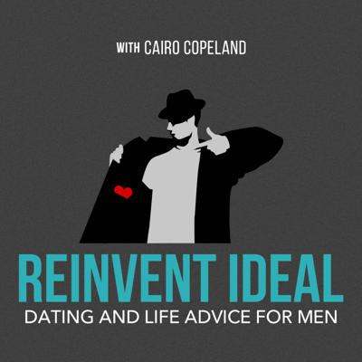 Reinvent Ideal: Dating & Life Advice for Men