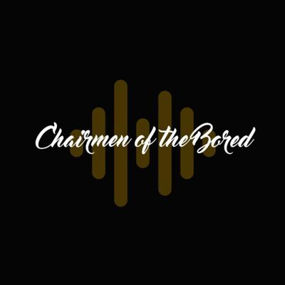 Chairmen of the Bored