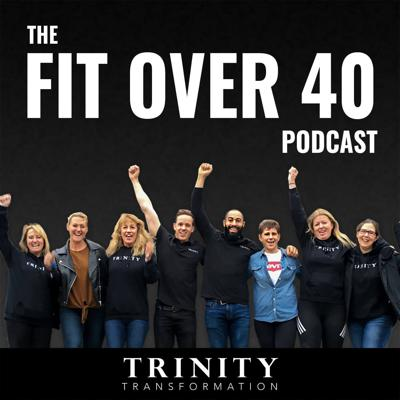 The Fit Over 40 Podcast by TRINITY