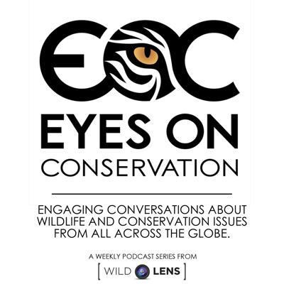 The Eyes on Conservation Podcast is a weekly interview series featuring conservations with top experts in the fields of conservation, wildlife and environmental justice.
