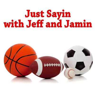 Just Sayin with Jeff and Jamin