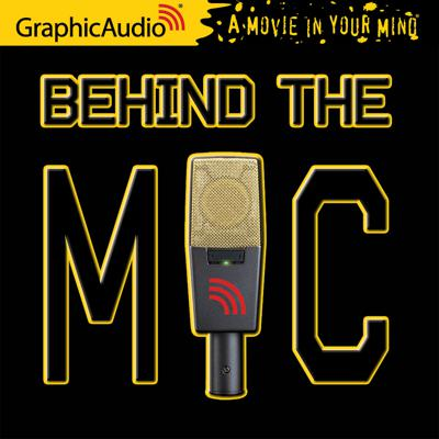 Behind The Mic podcast features our in-house Directors chatting with Authors, Actors and the Crew about the GraphicAudio series and titles.