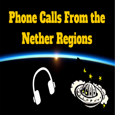 Phone Calls From the Nether Regions