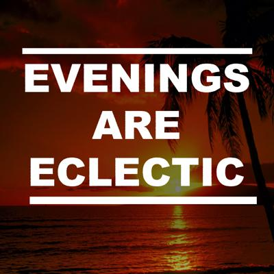 Evenings Are Eclectic