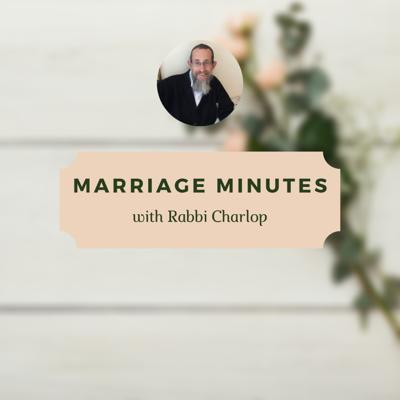 Marriage Minutes with Rabbi Charlop