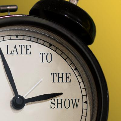Late to the Show