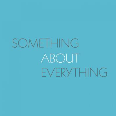 Something About Everything
