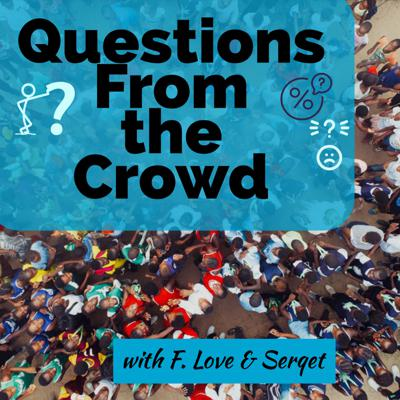 Questions from the Crowd with Friday Love & Serqet