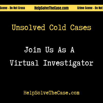Help Solve The Case - Cold Case, Unsolved True Crime Podcast